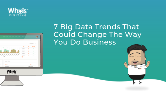 7 Big Data Trends That Could Change The Way You Do Business