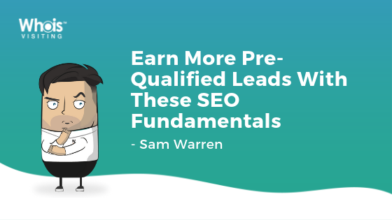 Earn More Pre-Qualified Leads With These SEO Fundamentals