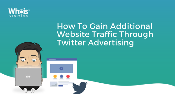 How To Gain Additional Website Traffic Through Twitter Advertising