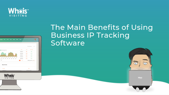 The Main Benefits of Using Business IP Tracking Software