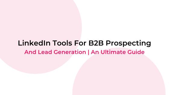 LinkedIn Tools For B2B Prospecting