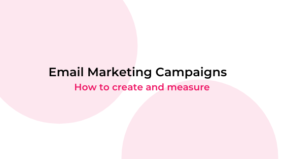 Email Marketing Campaigns - how to create and measure